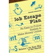 Job Escape Plan - An Easy-to-Follow System to Make Money Online (Volume 1 - An Easy Way to Get Started) by Patrik Johansson