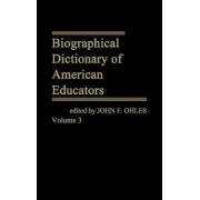 Biographical Dictionary of American Educators: v. 3 by John F. Ohles