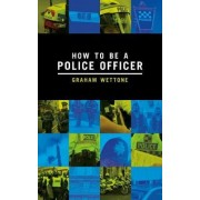 How to be a Police Officer by Graham Wettone