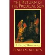 The Return of the Prodigal Son by Henri J. M. Nouwen