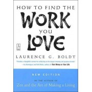 How to Find the Work You Love by Laurence G Boldt