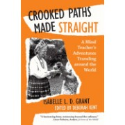 Crooked Paths Made Straight: A Blind Teacher's Adventures Traveling Around the World
