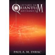 Lectures on Quantum Mechanics by Paul A M Dirac
