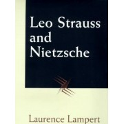 Leo Strauss and Nietzsche by Laurence Lampert
