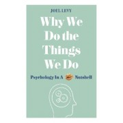 Why We Do the Things We Do by Joel Levy