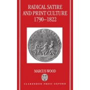 Radical Satire and Print Culture 1790-1822 by Marcus Wood
