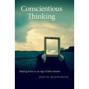 Conscientious Thinking: Making Sense in an Age of Idiot Savants