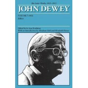 The Later Works of John Dewey: 1925 - 1953 Volume 7 by John Dewey