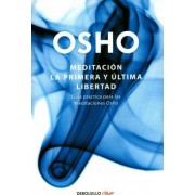 Meditacion. La Primera y Ultima Libertad / Meditation: The First and Last Freedom by Osho Osho
