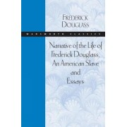 Narrative of the Life of Frederick Douglass, An American Slave and Essays by Fredrick Douglass