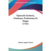 Opuscula Oratoria, Orationes, Prolusiones Et Elogia (1762) by Johann August Ernesti