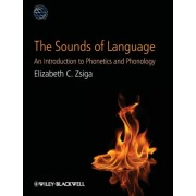 The Sounds of Language - an Introduction to Phonetics and Phonology by Elizabeth C. Zsiga
