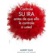 Controle su ira antes de que ella le controle a usted by Albert Ellis
