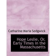 Hope Leslie, Or, Early Times in the Massachusetts by Catharine Maria Sedgwick