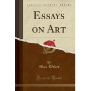 Essays on Art (Classic Reprint) by Max Weber