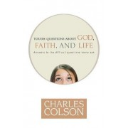 Tough Questions About God, Faith and Life by Charles W. Colson