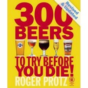 300 Beers to Try Before You Die by Roger Protz