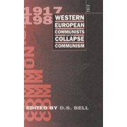 Western European Communists and the Collapse of Communism by David S. Bell