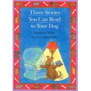 Three Stories You Can Read to Your Dog by Sara Swan Miller