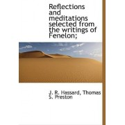 Reflections and Meditations Selected from the Writings of Fenelon; by J R Hassard