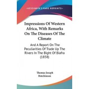Impressions Of Western Africa, With Remarks On The Diseases Of The Climate by Thomas Joseph Hutchinson