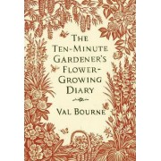 The Ten-Minute Gardener's Flower-Growing Diary by Val Bourne