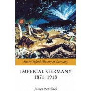 Imperial Germany 1871-1918 by James Retallack