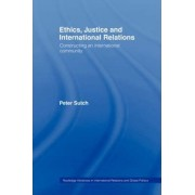 Ethics, Justice and International Relations by Peter Sutch