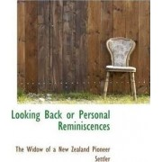 Looking Back or Personal Reminiscences by Of A New Zealand Pioneer Widow of a New Zealand Pioneer Settler