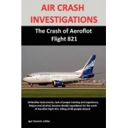 AIR CRASH INVESTIGATIONS: The Crash of Aeroflot Flight 821 by Igor Korovin