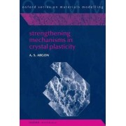 Strengthening Mechanisms in Crystal Plasticity by Ali S. Argon