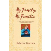 My Family, Mi Familia - A Young Anglo Woman's Journey Into a Mexican American Family by Rebecca Guevara