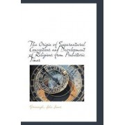 The Origin of Supernatural Conceptions and Development of Religions from Prehistoric Times by Greenough John James