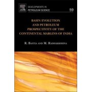 Basin Evolution and Petroleum Prospectivity of the Continental Margins of India by Rabi Bastia