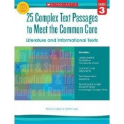 25 Complex Text Passages to Meet the Common Core: Literature and Informational Texts, Grade 3 by Marcia Miller