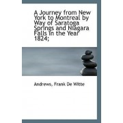A Journey from New York to Montreal by Way of Saratoga Springs and Niagara Falls in the Year 1824; by Andrews Frank De Witte