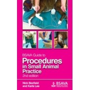BSAVA Guide to Procedures in Small Animal Practice, 2E by Nick Bexfield