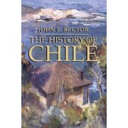 The History of Chile by John L Rector