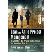 Lean and Agile Project Management: How to Make Any Project Better, Faster, and More Cost Effective