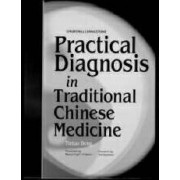 Practical Diagnosis in Traditional Chinese Medicine by Tietao Deng