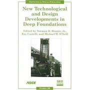 New Technological and Design Developments in Deep Foundations by Norman Dennis