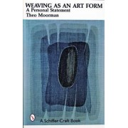 Weaving as an Art Form by Theo Moorman