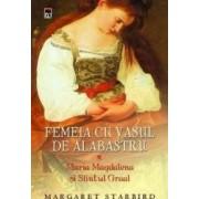 Femeia cu vasul de alabastru - Margaret Starbird