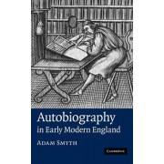 Autobiography in Early Modern England by Dr. Adam Smyth
