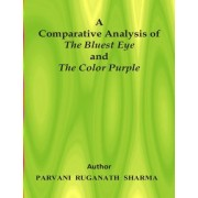 A Comparative Analysis of the Bluest Eye and the Color Purple by Parvani Rugnath Sharma