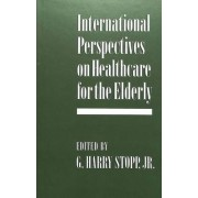 International Perspectives on Healthcare for the Elderly by G. Harry Jr Stopp