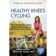 Healthy Knees Cycling: The Fun No-Impact Way to Reduce Joint Pain, Improve Strength, and Help You Live an Active Lifestyle