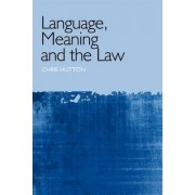 Language, Meaning and the Law by Chris Hutton
