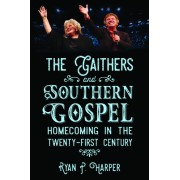 The Gaithers and Southern Gospel: Homecoming in the Twenty-First Century
