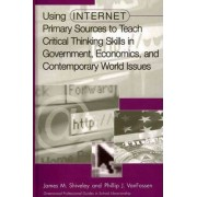 Using Internet Primary Sources to Teach Critical Thinking Skills in Government, Economics, and Contemporary World Issues by James M. Shiveley
